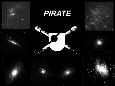 PIRATE. The piCETL Robotic Astronomical Telescope Explorer Ulrich Kolb, Rob Lucas, Vadim Burwitz.