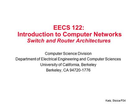 Katz, Stoica F04 EECS 122: Introduction to Computer Networks Switch and Router Architectures Computer Science Division Department of Electrical Engineering.