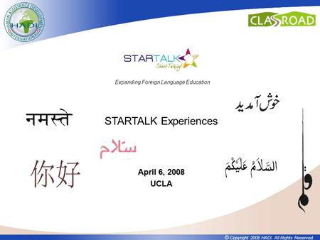 © Copyright 2008 HADI. All Rights Reserved. April 6, 2008 UCLA STARTALK Experiences Expanding Foreign Language Education.