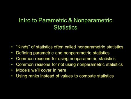 "Intro to Parametric & Nonparametric Statistics ""Kinds"" of statistics often called nonparametric statistics Defining parametric and nonparametric statistics."