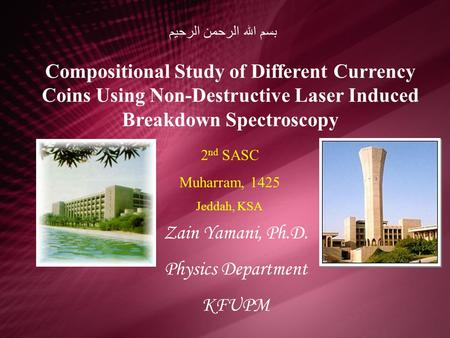 بسم الله الرحمن الرحيم Compositional Study of Different Currency Coins Using Non-Destructive Laser Induced Breakdown Spectroscopy 2nd SASC Muharram, 1425.