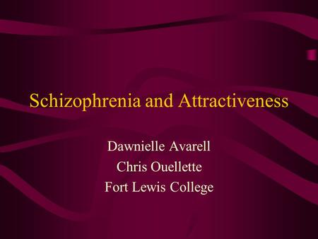 Schizophrenia and Attractiveness Dawnielle Avarell Chris Ouellette Fort Lewis College.