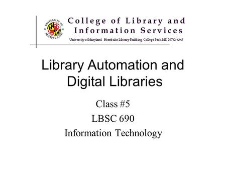 Library Automation and Digital Libraries Class #5 LBSC 690 Information Technology.