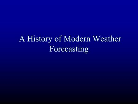 A History of Modern Weather Forecasting. The Beginning: Weather Sayings Red Sky at night, sailor's delight. Red sky in the morning, sailor take warning.