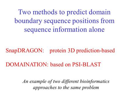 SnapDRAGON: protein 3D prediction-based DOMAINATION: based on PSI-BLAST Two methods to predict domain boundary sequence positions from sequence information.