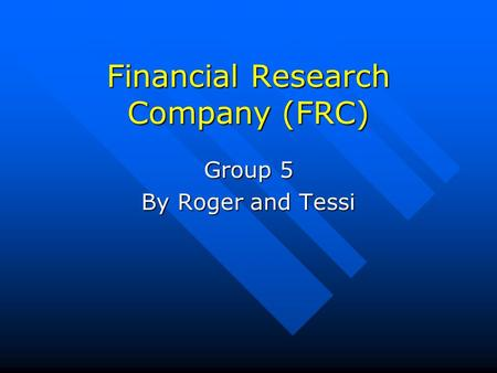 Financial Research Company (FRC) Group 5 By Roger and Tessi.