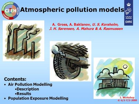 Atmospheric pollution models Air Pollution Modelling Description Results Population Exposure Modelling 1. Workshop d. 6/2-7/2-2008 A.Gross, A. Baklanov,