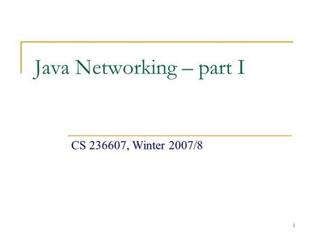 1 Java Networking – part I CS 236607, Winter 2007/8.