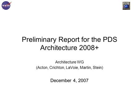 Preliminary Report for the PDS Architecture 2008+ Architecture WG (Acton, Crichton, LaVoie, Martin, Stein) December 4, 2007.