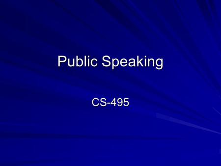 "Public Speaking CS-495. ""Talk is cheap"" –Not anymore, a well organized, thoughtful talk makes many people a very lucrative wage Henry Kissinger Barbara."
