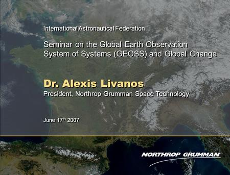 Copyright 2005 Northrop Grumman Corporation 0 International Astronautical Federation Seminar on the Global Earth Observation System of Systems (GEOSS)
