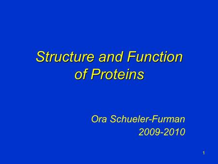 Structure and Function of Proteins Ora Schueler-Furman 2009-2010 1.