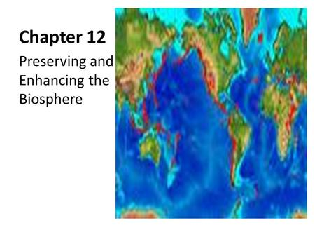 Chapter 12 Preserving and Enhancing the Biosphere.