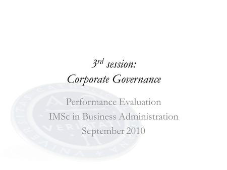 3 rd session: Corporate Governance Performance Evaluation IMSc in Business Administration September 2010.