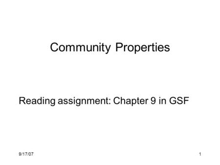 9/17/071 Community Properties Reading assignment: Chapter 9 in GSF.