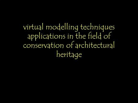 Virtual modelling techniques applications in the field of conservation of architectural heritage.