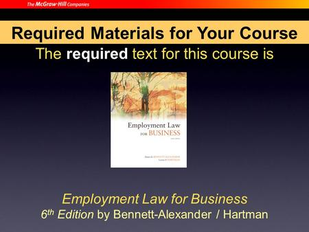 The required text for this course is Employment Law for Business 6 th Edition by Bennett-Alexander / Hartman Required Materials for Your Course.