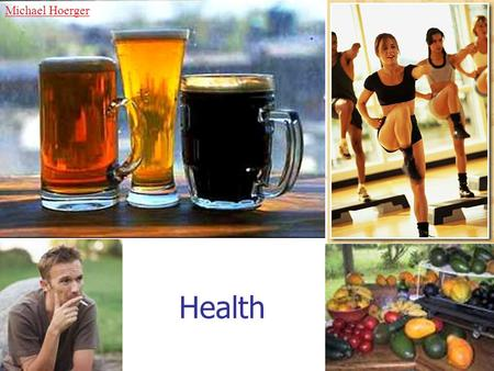 Health Michael Hoerger. Health Habits Diet Exercise Smoking Alcohol.
