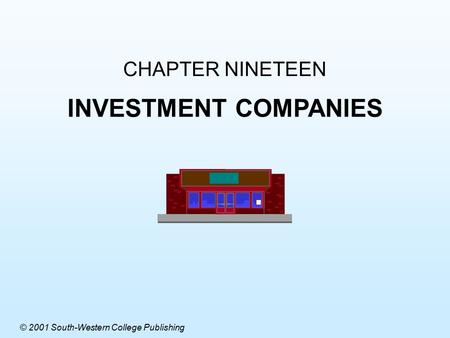 CHAPTER NINETEEN INVESTMENT COMPANIES © 2001 South-Western College Publishing.