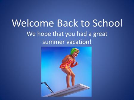Welcome Back to School We hope that you had a great summer vacation!