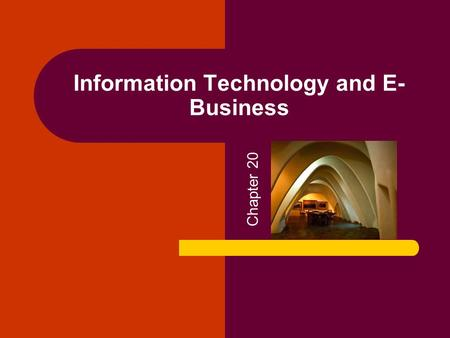Information Technology and E- Business Chapter 20.
