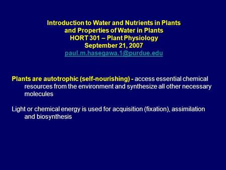 Introduction to Water and Nutrients in Plants and Properties of Water in Plants HORT 301 – Plant Physiology September 21, 2007