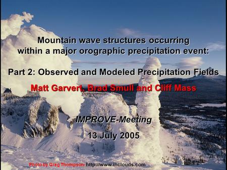 Mountain wave structures occurring within a major orographic precipitation event: Part 2: Observed and Modeled Precipitation Fields Matt Garvert, Brad.