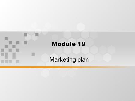 Module 19 Marketing plan. Planning should be designed to ensure that the organisation's goals are matched to its marketing opportunities.