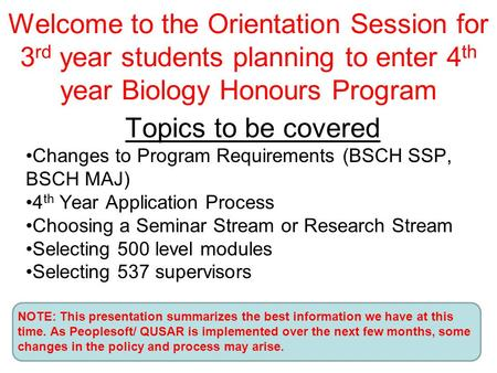 Welcome to the Orientation Session for 3 rd year students planning to enter 4 th year Biology Honours Program Topics to be covered Changes to Program Requirements.