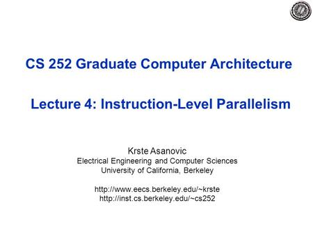 CS 252 Graduate Computer Architecture Lecture 4: Instruction-Level Parallelism Krste Asanovic Electrical Engineering and Computer Sciences University of.