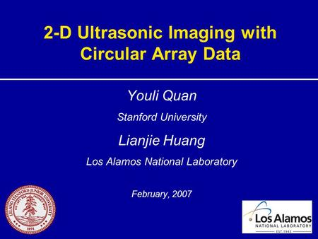 2-D Ultrasonic Imaging with Circular Array Data Youli Quan Stanford University Lianjie Huang Los Alamos National Laboratory February, 2007.