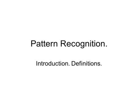 Pattern Recognition. Introduction. Definitions.. Recognition process. Recognition process relates input signal to the stored concepts about the object.