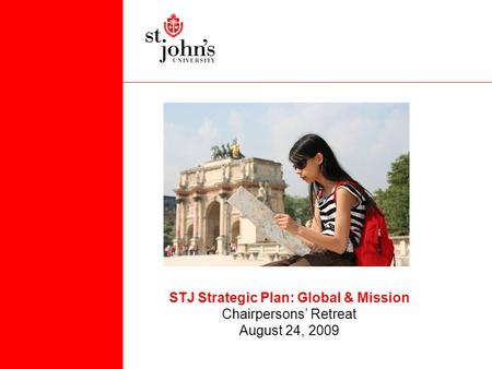 STJ Strategic Plan: Global & Mission Chairpersons' Retreat August 24, 2009.