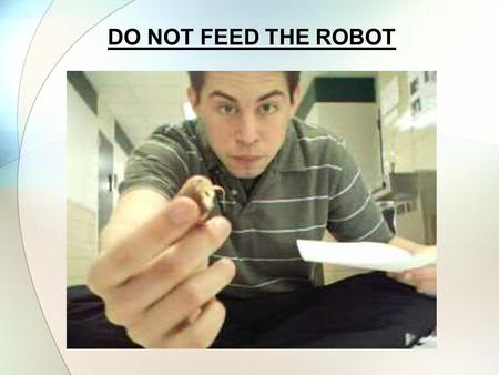 DO NOT FEED THE ROBOT. The Autonomous Interactive Multimedia Droid (GuideBot) Bradley University Department of Electrical and Computer Engineering EE-452.