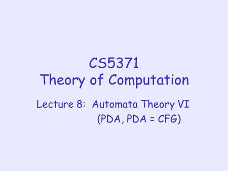 CS5371 Theory of Computation Lecture 8: Automata Theory VI (PDA, PDA = CFG)