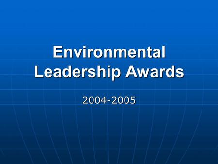 Environmental Leadership Awards 2004-2005. Performance: The University will institutionalize best practices and continually monitor, report on and improve.