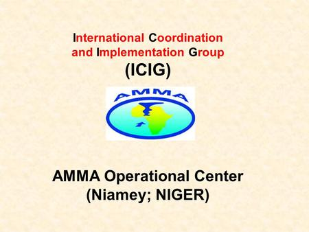 International Coordination and Implementation Group (ICIG) AMMA Operational Center (Niamey; NIGER)