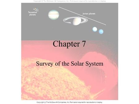 Chapter 7 Survey of the Solar System Copyright (c) The McGraw-Hill Companies, Inc. Permission required for reproduction or display.