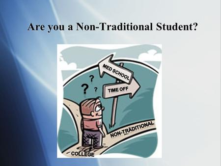 Are you a Non-Traditional Student?. Non-Traditional Students Alternative Pathways to Medical School.
