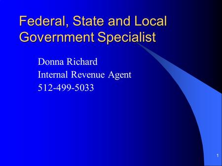 1 Federal, State and Local Government Specialist Donna Richard Internal Revenue Agent 512-499-5033.