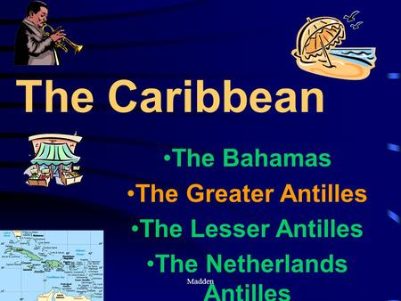 Madden The Bahamas The Greater Antilles The Lesser Antilles The Netherlands Antilles The Caribbean.