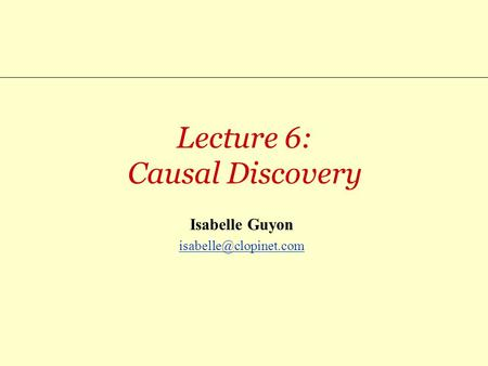 Lecture 6: Causal Discovery Isabelle Guyon
