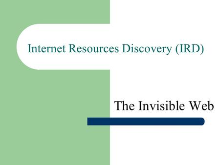 Internet Resources Discovery (IRD) The Invisible Web.