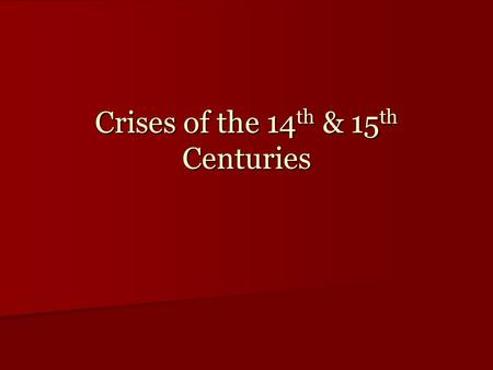 Crises of the 14 th & 15 th Centuries. Crises of the 14 th and 15 th Centuries Hundred Years' War (1337-1453) Hundred Years' War (1337-1453) Babylonian.