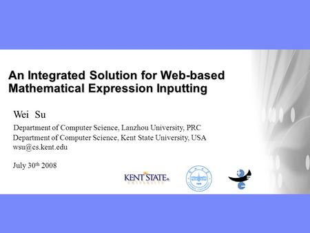 An Integrated Solution for Web-based Mathematical Expression Inputting Wei Su Department of Computer Science, Lanzhou University, PRC Department of Computer.