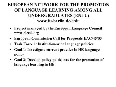 EUROPEAN NETWORK FOR THE PROMOTION OF LANGUAGE LEARNING AMONG ALL UNDERGRADUATES (ENLU) www.fu-berlin.de/enlu Project managed by the European Language.