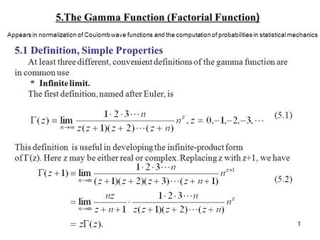 1 5.The Gamma Function (Factorial Function ) 5.1 Definition, Simple Properties At least three different, convenient definitions of the gamma function are.