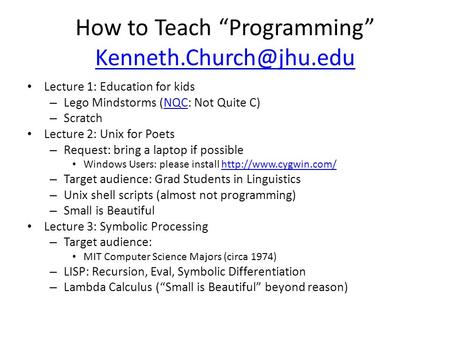 "How to Teach ""Programming""  Lecture 1: Education for kids – Lego Mindstorms (NQC: Not Quite C)NQC – Scratch."