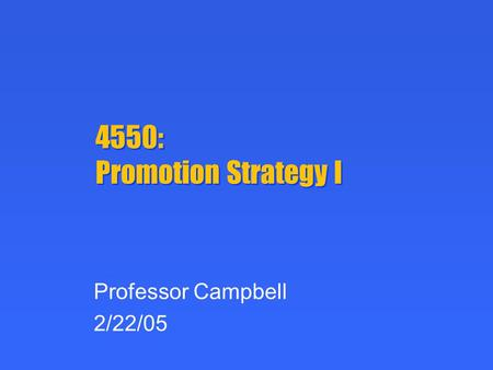 4550: Promotion Strategy I Professor Campbell 2/22/05.