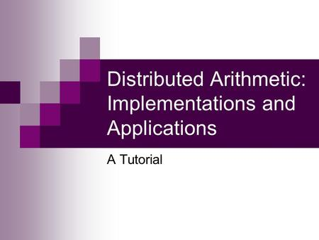 Distributed Arithmetic: Implementations and Applications